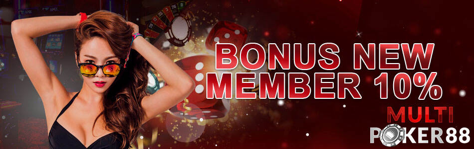 Bonus New Member 10% - Multipoker88