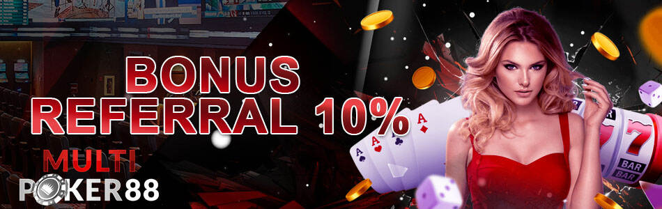 Bonus Referral 10% - Multipoker88
